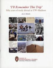 """""""'I'll Remember This Trip': Fifty Years of Study Abroad at UW-Madison,"""" by Joan Raducha"""