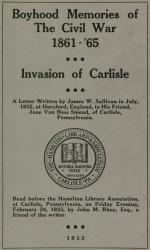 """Boyhood Memories of The Civil War 1861-'65 - Invasion of Carlisle,"" by James W. Sullivan"