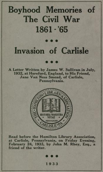 """Boyhood Memories of The Civil War 1861-'65 - Invasion of Carlisle,"" by James W. Sullivan"