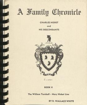 """""""A Family Chronicle: The Story of Charles Nisbet and His Descendants,"""" by R. Wallace White (Book 1)"""