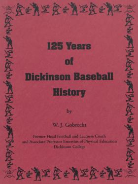 """125 Years of Dickinson Baseball History,"" by Wilbur Gobrecht"