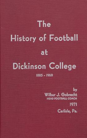 """""""The History of Football at Dickinson College 1885-1969,"""" by Wilbur Gobrecht"""