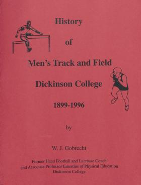 """""""History of Men's Track and Field Dickinson College 1899-1996,"""" by Wilbur Gobrecht"""