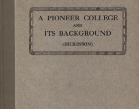 """""""A Pioneer College and its Background (Dickinson),"""" by Charles W. Super"""