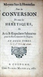Moyens Surs & Honnestes Pour la Conversion De tous les Heretiques...