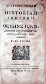 In Historiam Pomponii De Origine Juris, Et omnium Magistratuum...