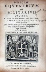 Deliciae Eqvestrivm siue Militarivm Ordinvm, Et Eorvndem Origines...