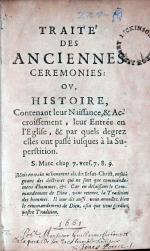 Traité Des Anciennes Ceremonies: Ov, Histoire, Contenant leur Naissance...