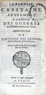 Le Parfait Capitaine..Augmenté d'un Traité de L'Interest Des Princes