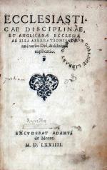 Ecclesiasticae Disciplinae, Et Anglicanae Ecclesiae Ab Illa Aberrationis...