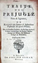 Traité des Prejugez Faux & legitimes, Ou Reponse aux Lettres...