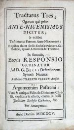 Tractatus Tres; Quorum qui prior Ante-Nicenismus Dicitur... (I)