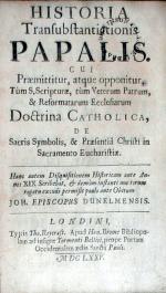 Historia Transubstantiationis Papalis. Cui Praemittitur, atque opponitur...