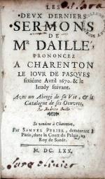 Les Devx Derniers Sermons de Mr Daillé, .Avec un Abregé de sa Vie...