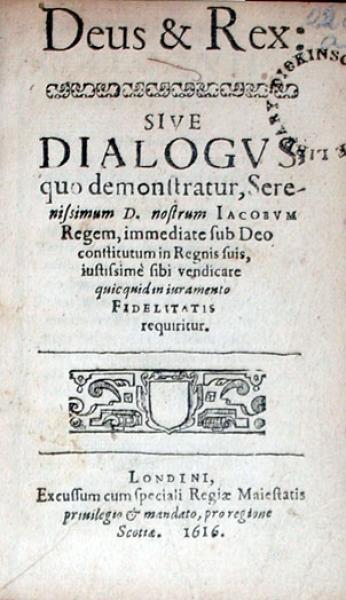 Deus & Rex: Sive Dialogvs quo demonstratur, …Iacobvm Regem...