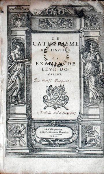 Le Catechisme Des Iesvites: Ov Examen De Levr Doctrine