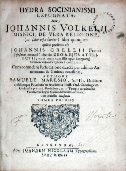 Hydra Socinianismi Expugnata: Sive Johannis Volkelii….De Vera Religione...