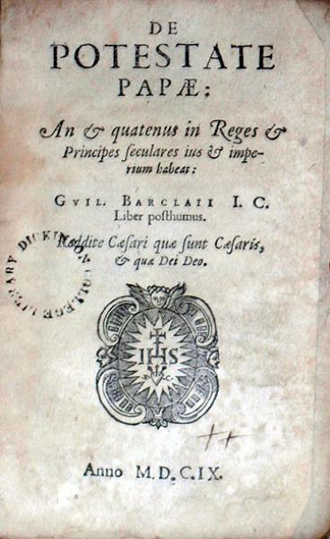 De Potestate Papae: An & quatenus in Reges & Principes seculares ius...