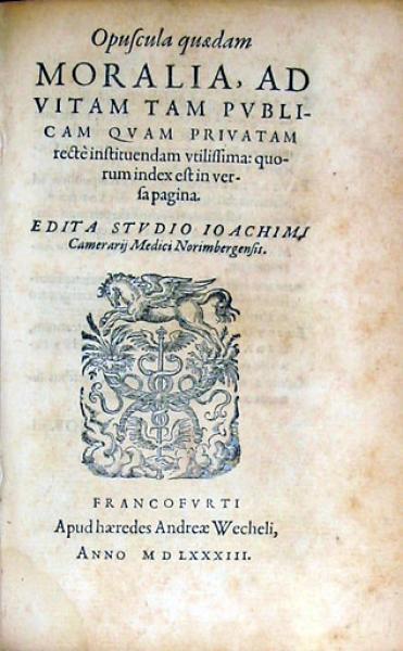 Opuscula quaedam Moralia, Ad Vitam Tam Pvblicam Qvam Privatam...