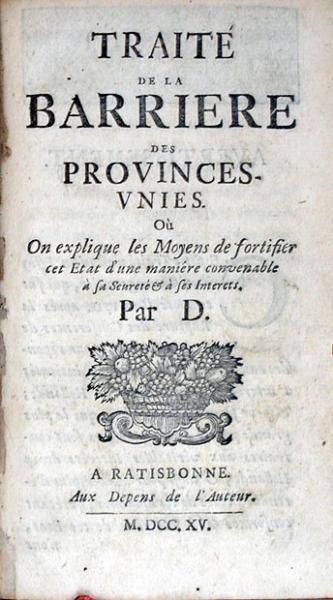 D. Traité de la Barriere des Provinces-Vnies. Où On explique les Moyens...